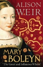 Mary Boleyn: The Great and Infamous Whore' (Alison Weir